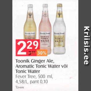Allahindlus - Toonik Ginger Ale, Aromatic Tonic water või Tonic Water