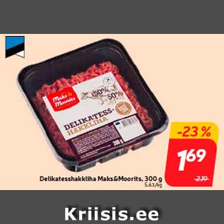Allahindlus - Delikatesshakkliha Maks&Moorits, 300 g