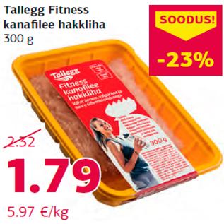 Allahindlus - Tallegg Fitness kanafilee hakkliha 300 g