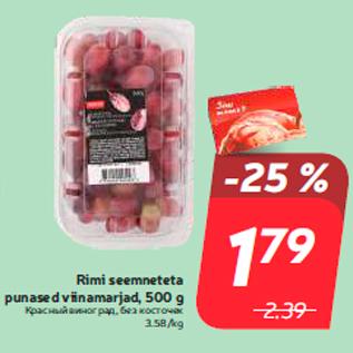 Allahindlus - Rimi seemneteta punased viinamarjad, 500 g
