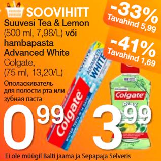 Allahindlus - Suuvesi Tea & Lemon 500 ml või hambapasta Advanced White Colgate 75 ml