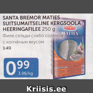 Allahindlus - SANTA BREMOR MATIES SUITSUMAITSELINE KERGSOOLA HEERINGAFILEE 250 G