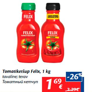 Allahindlus - Tomatiketšup Felix, 1 kg tavaline; terav
