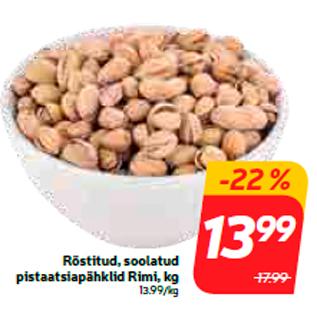 Allahindlus - Röstitud, soolatud pistaatsiapähklid Rimi, kg