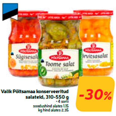 Valik Põltsamaa konserveeritud salateid, 310-550 g  -30%