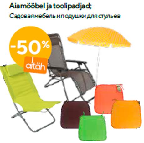 Aiamööbel ja toolipadjad  -50%