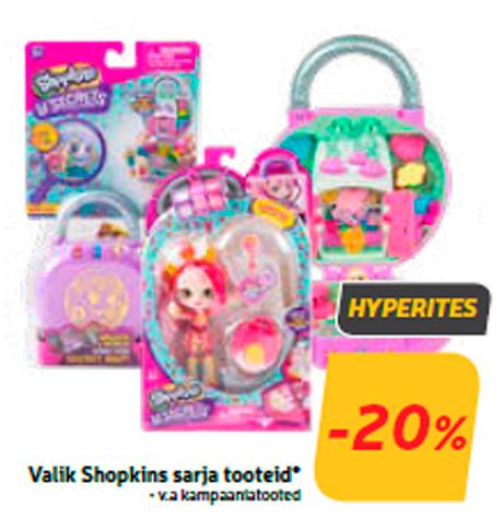 Valik Shopkins sarja tooteid*  -20%